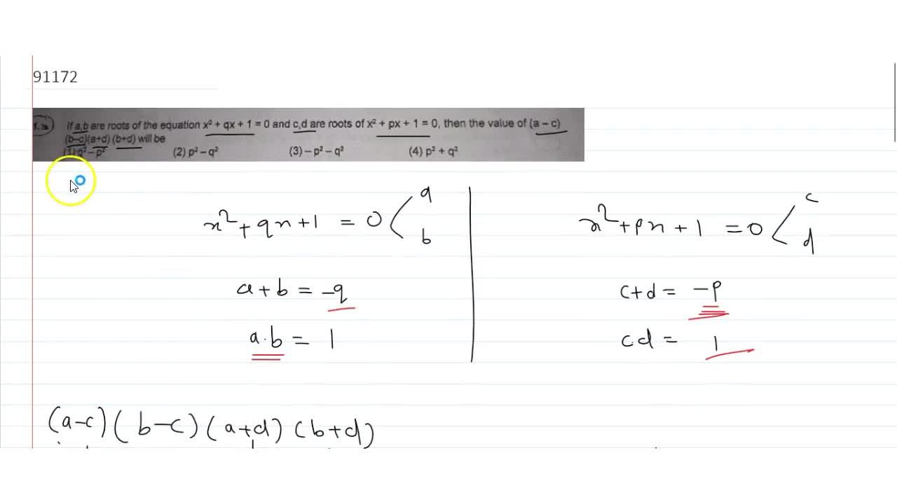 If a,b are roots of the equation x^2 + qx + 1 = 0 and c,d are roots of x^2 + px + 1 = 0, then the value of (a-c) (b-c)(a+d) (b+d) will be