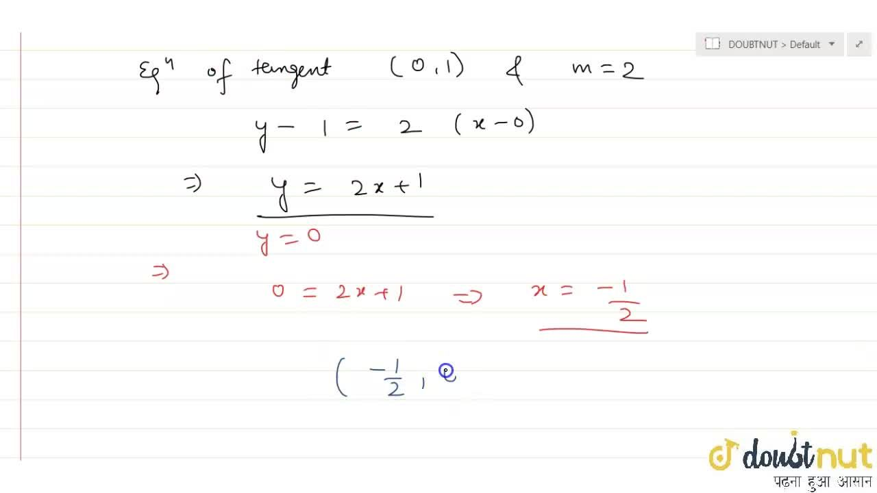 The tangent to the curve y=e^(2x) at the point (0,1) meets X-axis at