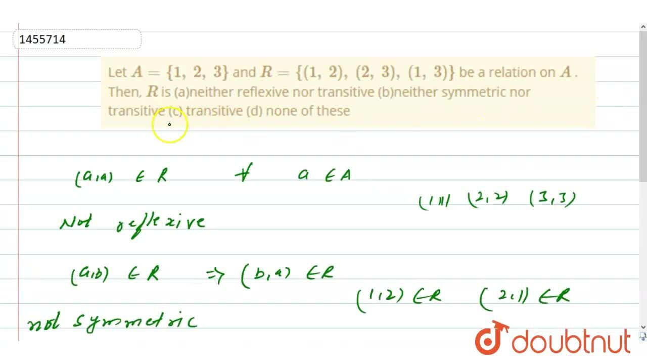 Solution for Let A={1,\ 2,\ 3} and R={(1,\ 2),\ (2,\ 3),\ (1