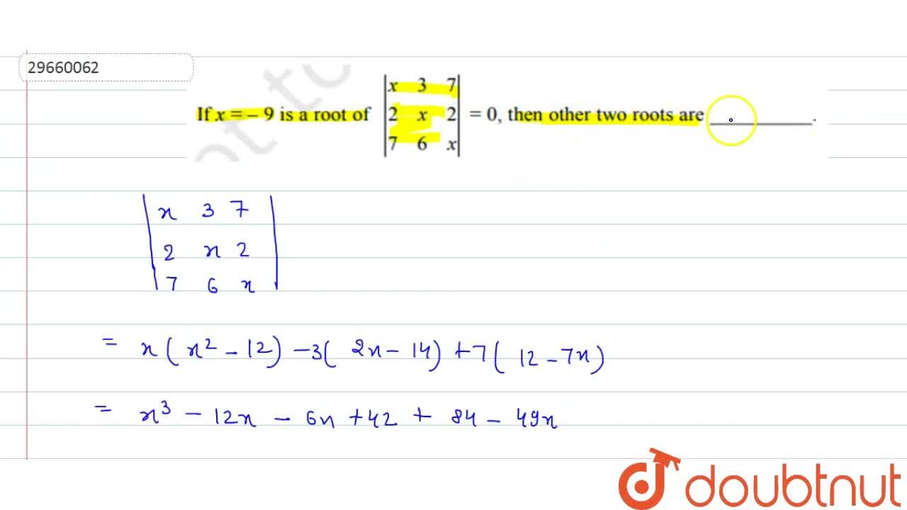 Solution for If x=-9 is a root of |(x,3,7),(2,x,2),(7,6,x)|=