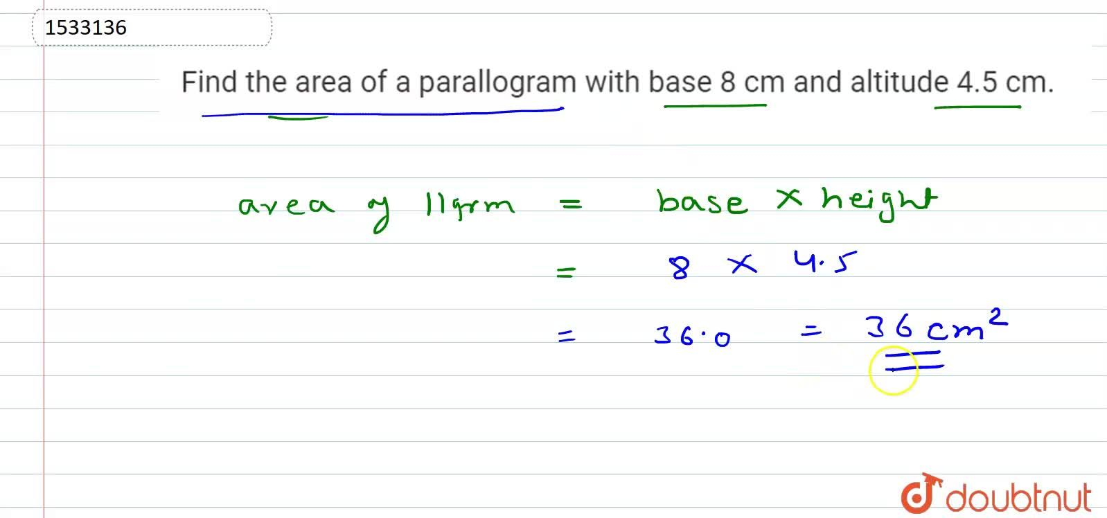 Find the area of a parallelogram whose base is 8cm and altitude is 4.5cm