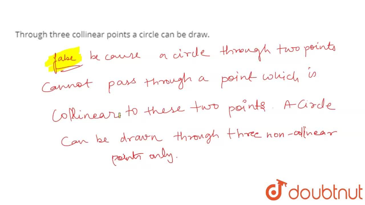 Solution for Through three collinear points a circle can be dra