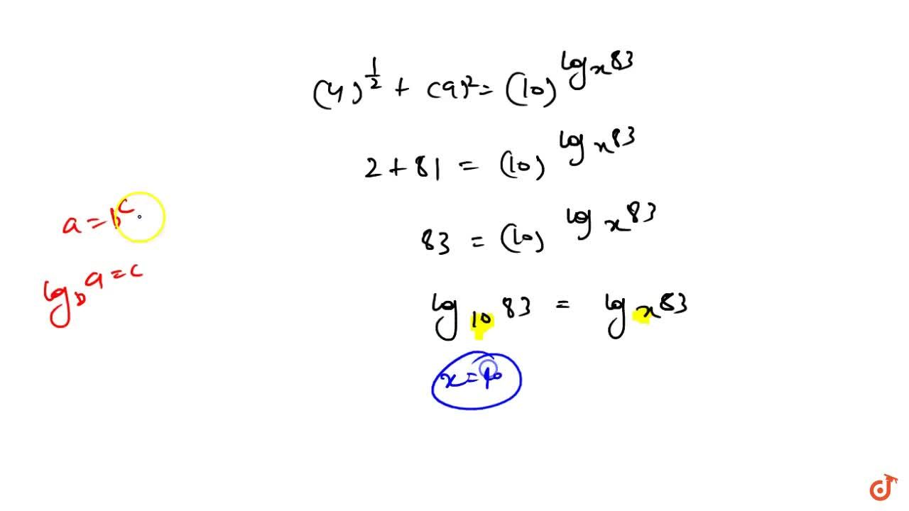The value of ' x ' satisfying the equation, 4^((log)_9 3)+9^((log)_2 4)=10^((log)_x 83) is______.