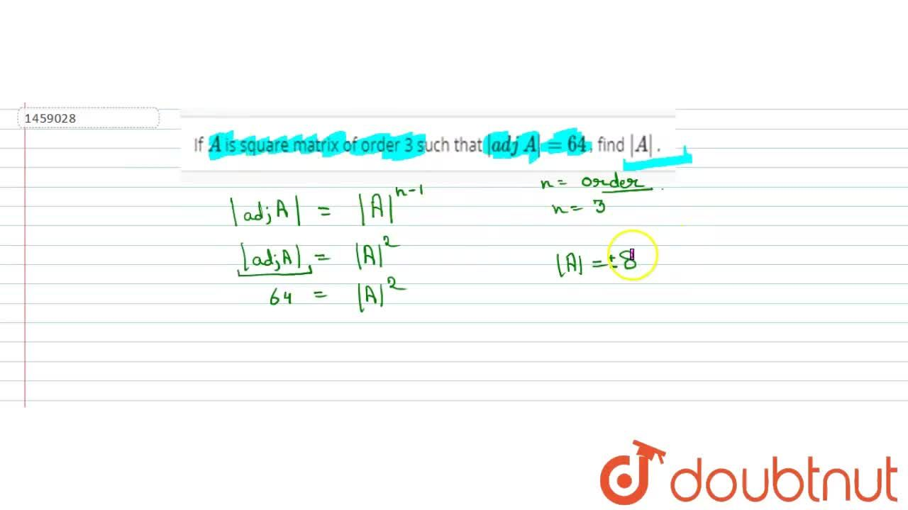 If A is square matrix of   order 3 such that |a d j\ A|=64 , find |A| .