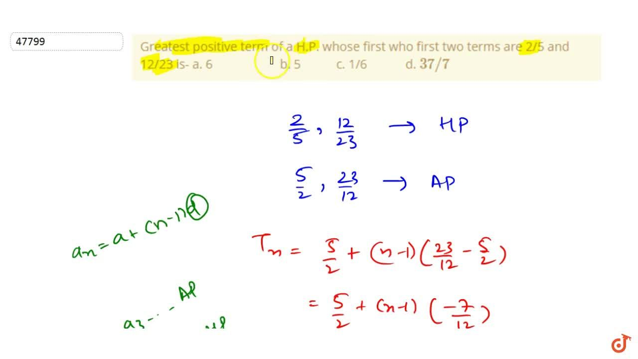 Solution for Greatest positive term of a H.P. whose first who f