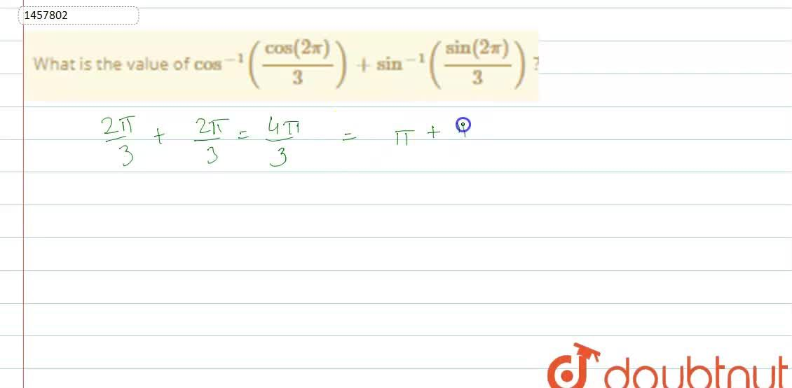 Solution for What is the value of cos^(-1)(cos(2pi),3)+sin^(-1
