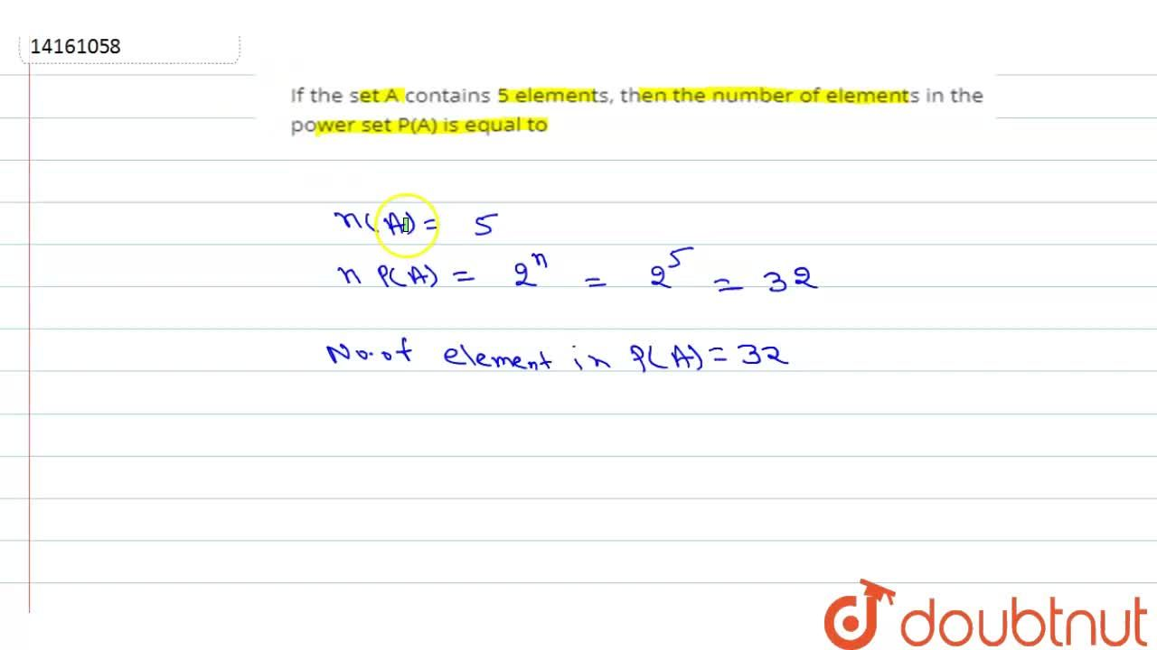 Solution for If the set A contains 5 elements, then the number