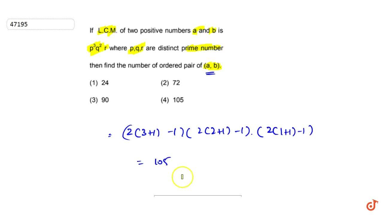If LdotCdotM of two   positive numbers aa n db is p^3q^2r where p ,q ,r are distinct   prime number then find the number of ordered pair of (a ,b)dot  a.24 b. 72 c. 90 d. 105