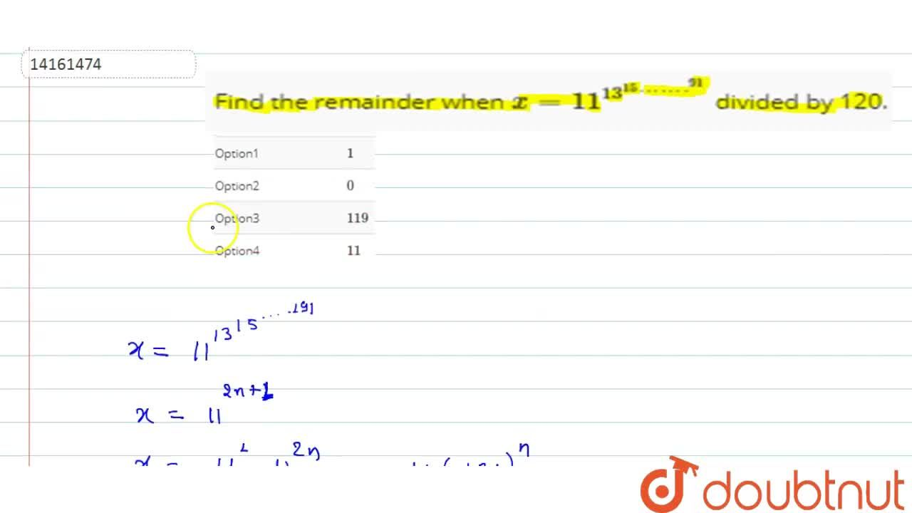 Solution for Find the remainder when x=11^(13^(15…….^(91))) d
