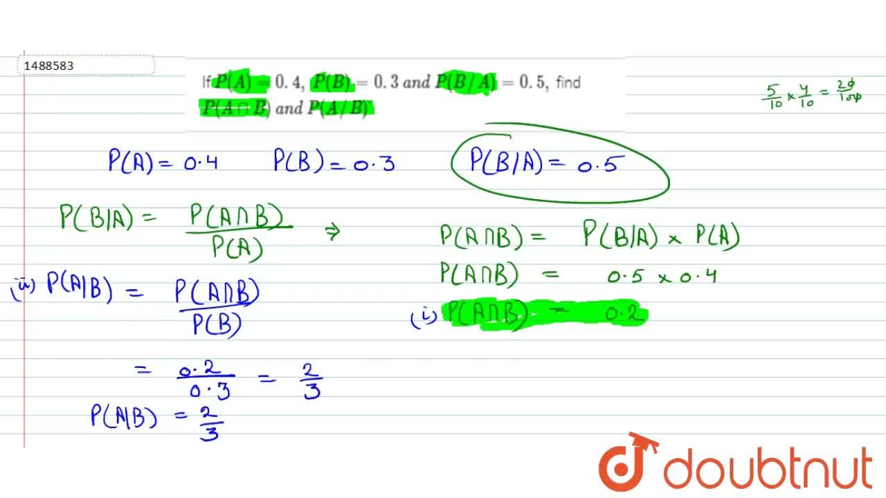 Solution for If P(A)=0. 4 ,\ P(B)=0. 3\ a n d\ P(B,,A)=0. 5 ,