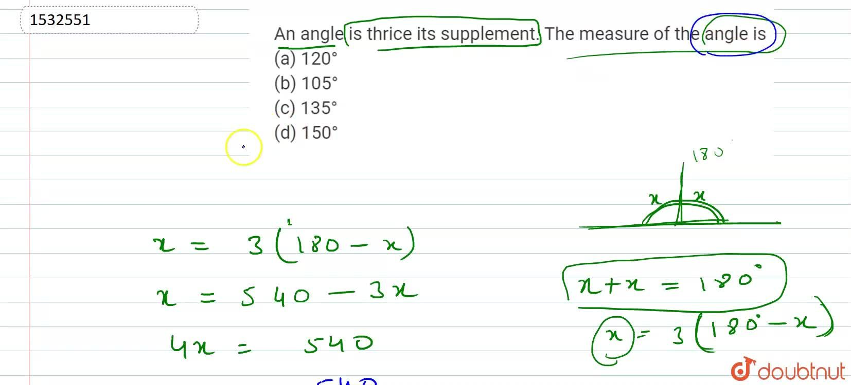 An angle is thrice its   supplement. The measure of the angle is (a) ( b ) (c) (d) (e) 120^(( f )0( g ))( h ) (i) (j) (b) ( k ) (l) (m) (n) 105^(( o )0( p ))( q ) (r) (s)    (c) ( d ) (e) (f) (g) 135^(( h )0( i ))( j ) (k) (l) (d) ( m ) (n) (o) (p) 150^(( q )0( r ))( s ) (t) (u)