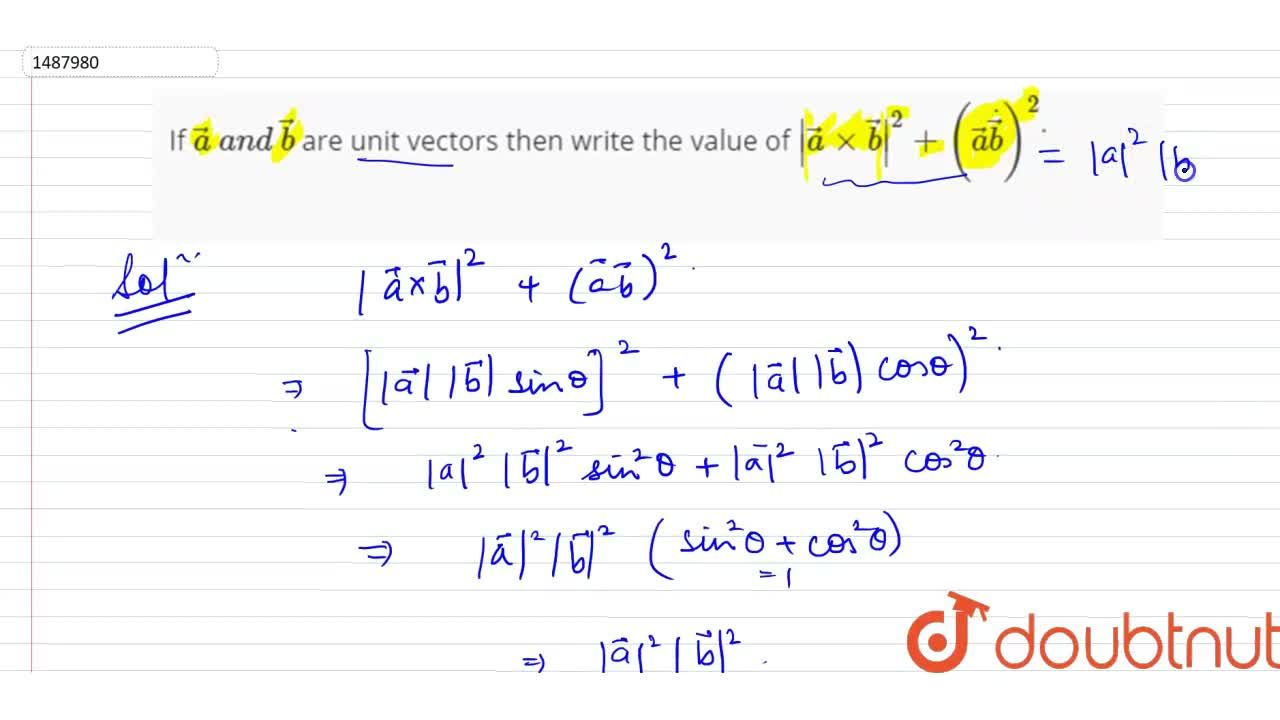 If  vec a\ a n d\  vec b are unit vectors then write the value of | vec axx vec b|^2+( vec adot vec b)^2dot