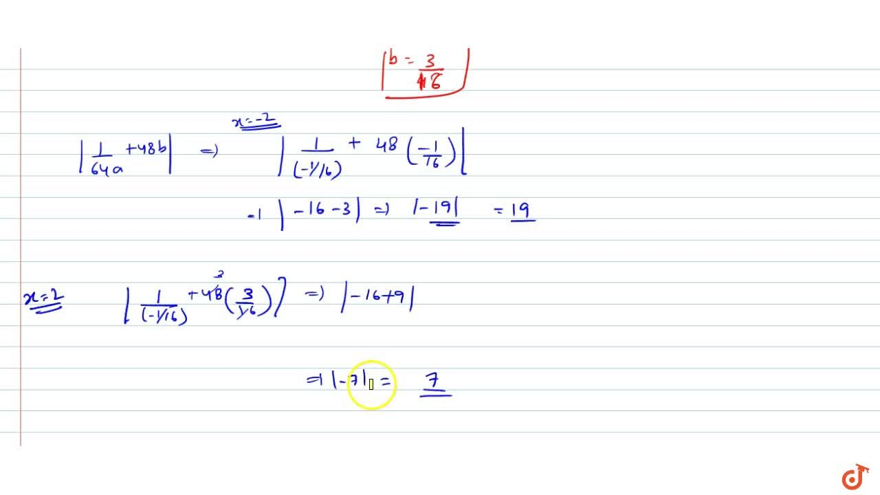 Let f(x)=(1,(|x|^2 )) |x| ge 2, ax^6+b |x| lt 2 be continuous and differentiable everywhere then the value of |1,(64a)+48b| is