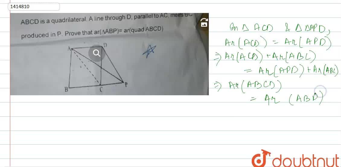 A B C D is a quadrilateral. A line through D , parallel to   A C , meets B C produced in   P as shown in Figure. Prove that a r\ ( A B P)=a r\ (Q u a ddotA B C D)dot