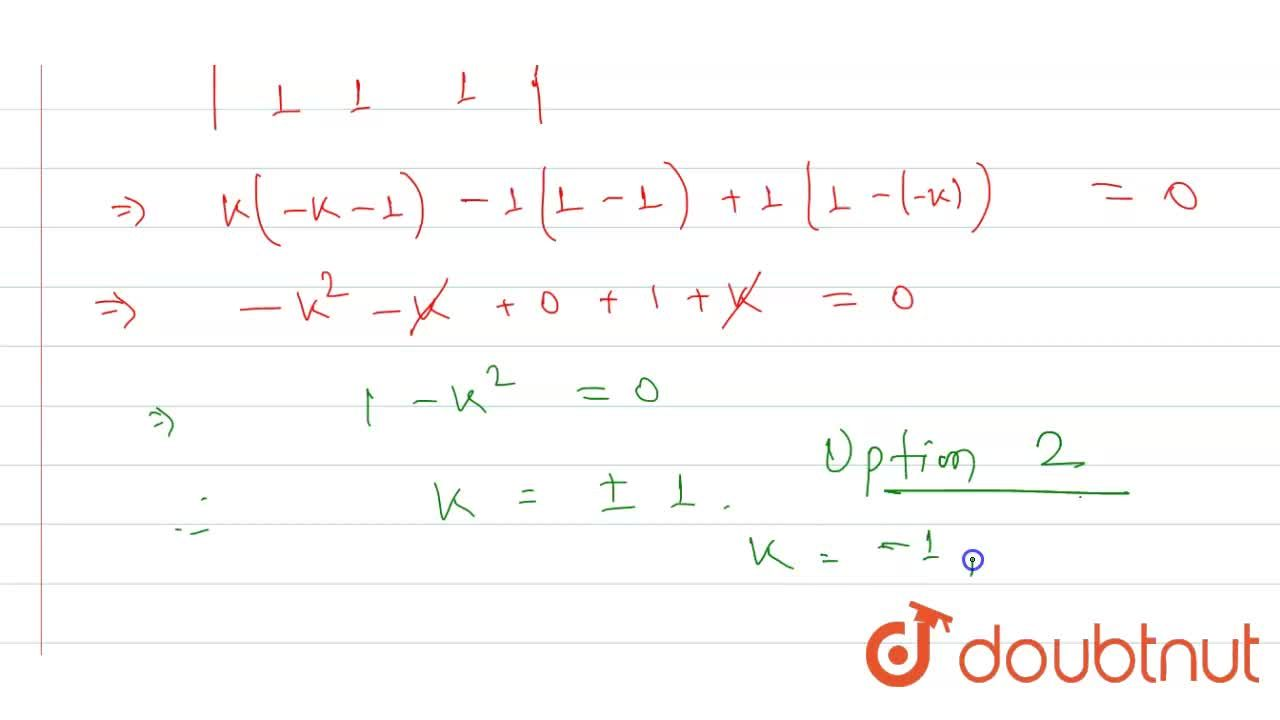 The values of k for which the system of equations kx+y+z=0,x-ky+z=0 and x+y+z=0 possesses non-trivial solution. Are