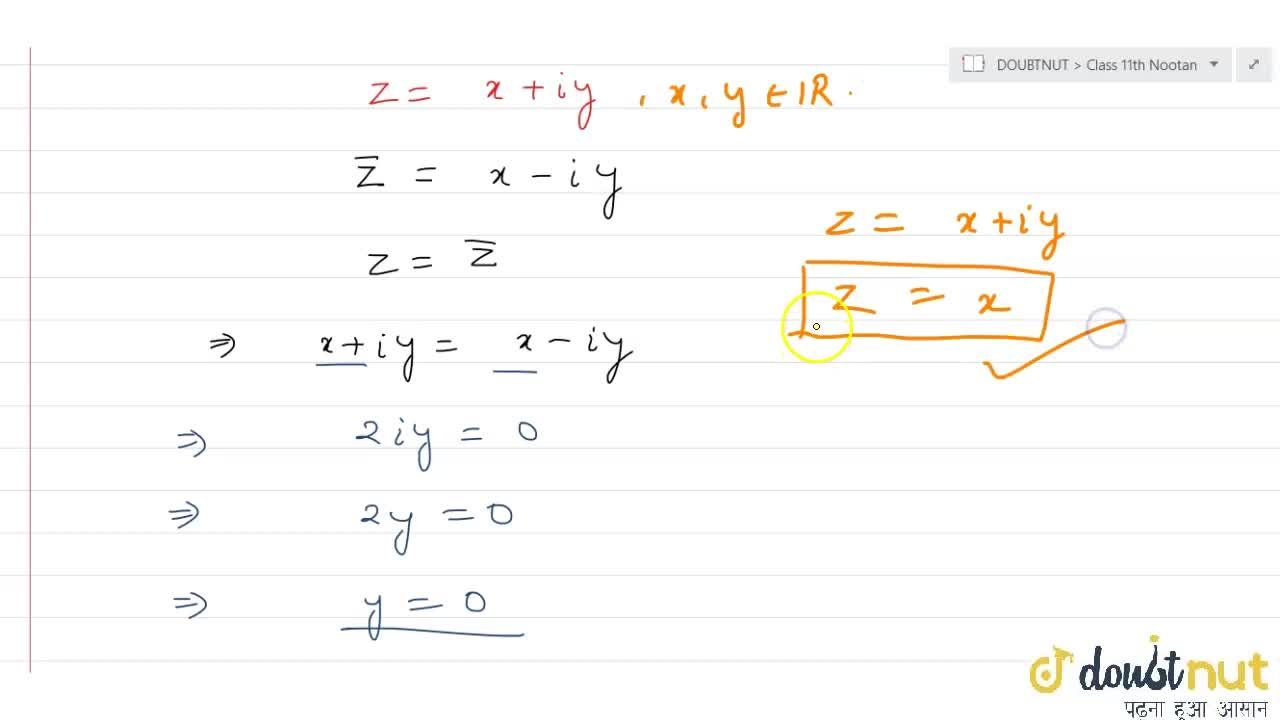 Solution for If z is a complex number and z=bar(z), then pr