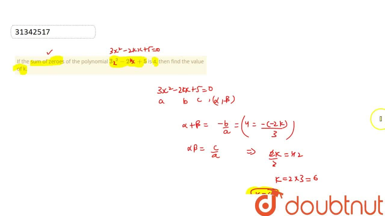 If the sum of zeroes of the polynomial 3x^(2)-2kx+5 is 4, then find the value of k.