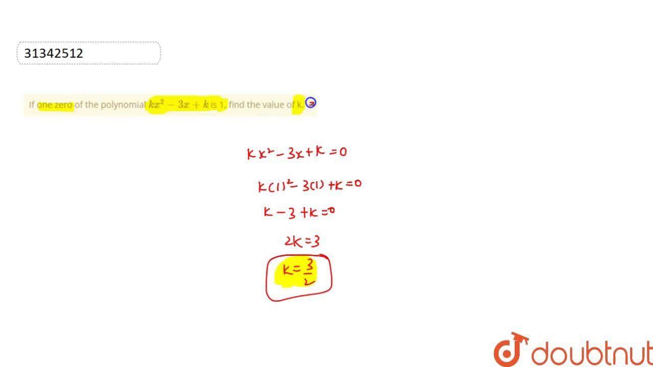 If one zero of the polynomial kx^(2)-3x+k is 1, find the value of k.
