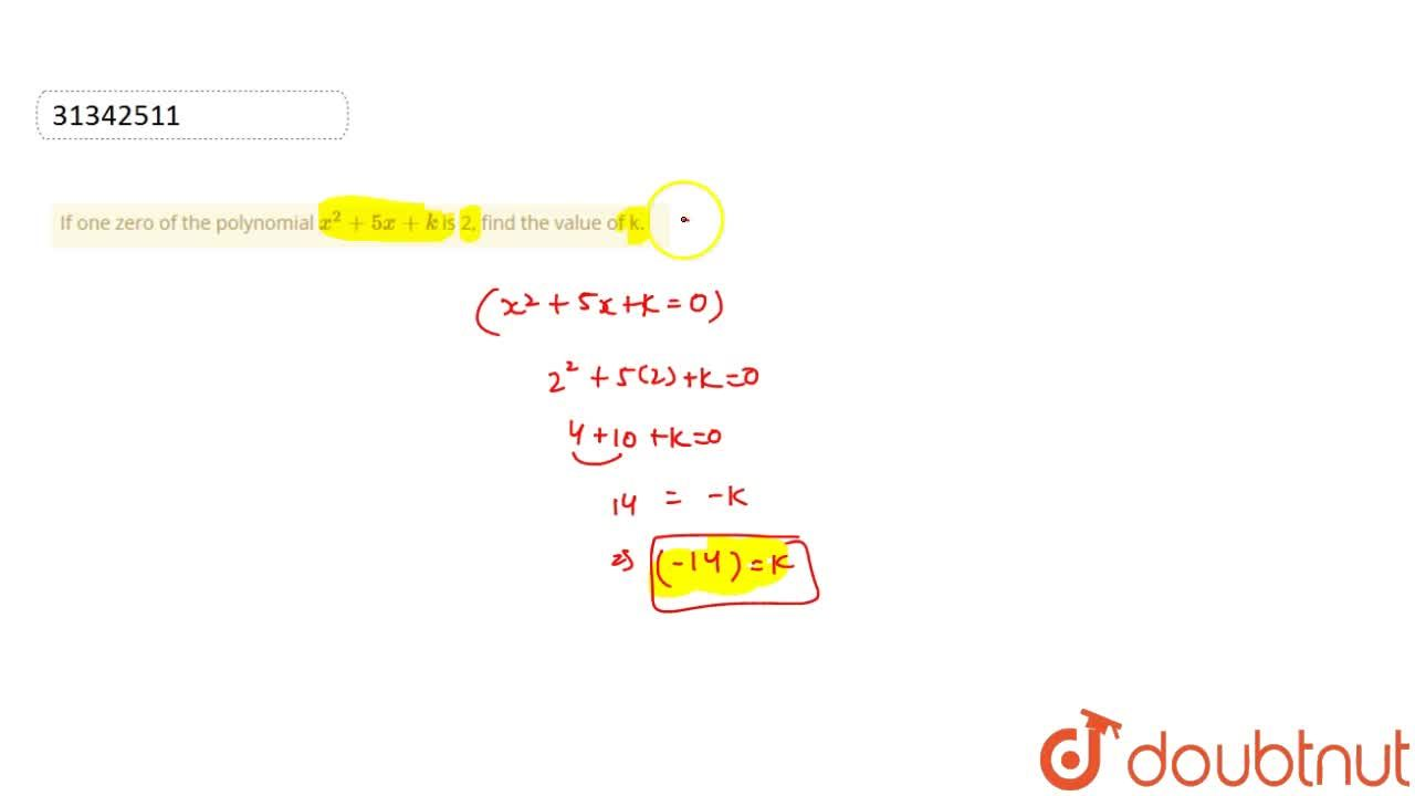 If one zero of the polynomial x^(2)+5x+k is 2, find the value of k.