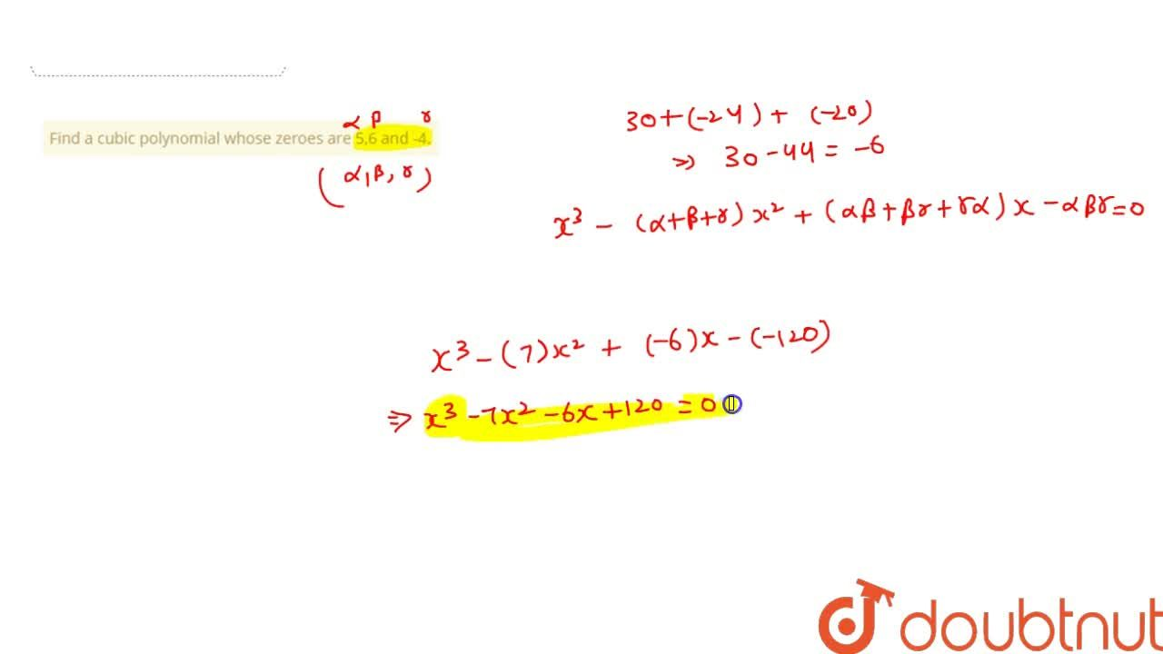Solution for Find a cubic polynomial whose zeroes are 5,6 and -