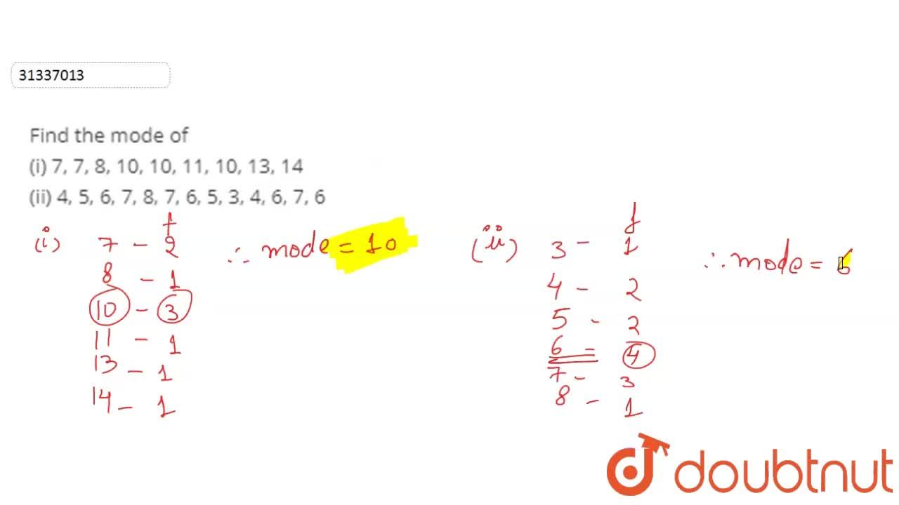 Find the mode of <br>  (i) 7, 7, 8, 10, 10, 11, 10, 13, 14 <br> (ii) 4, 5, 6, 7, 8, 7, 6, 5, 3, 4, 6, 7, 6