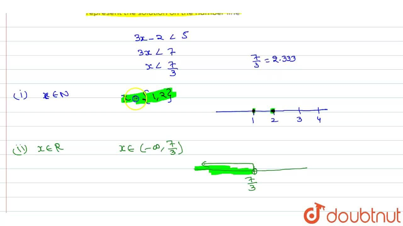 Solve the inequation   3x - 2 lt 5    If   (i) xin N    (ii) x in R  and represent the solution on the number line