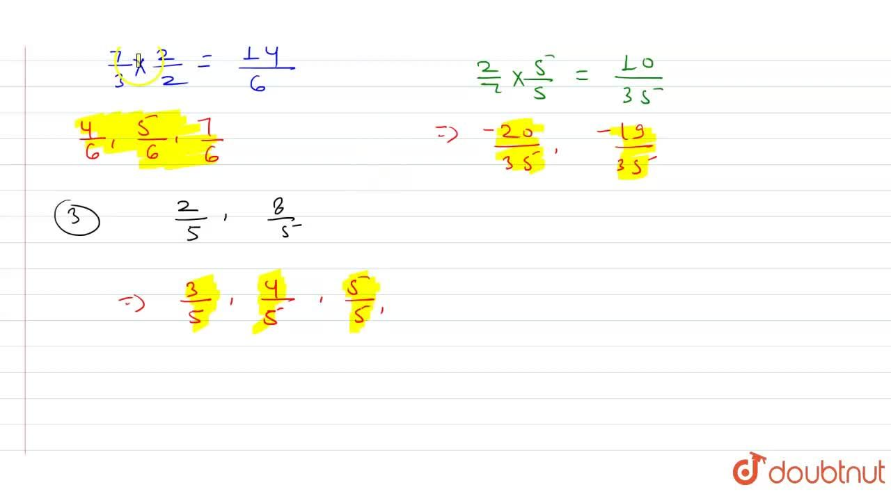 """Find three rational number between :  <br>  (i)(1),(2)and(7),(3)""""""""(ii)-(3),(5)and(2),(7)""""""""(iii)(2),(5)and(8),(5)"""