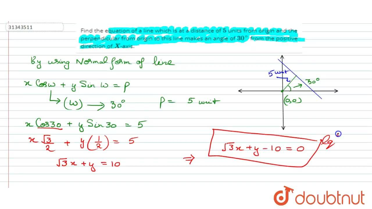 Find the equation of a line which is at a distance of 5 units from origin and the perpendicular from origin to this line makes an angle of 30^(@) from the positive direction of X-axis.