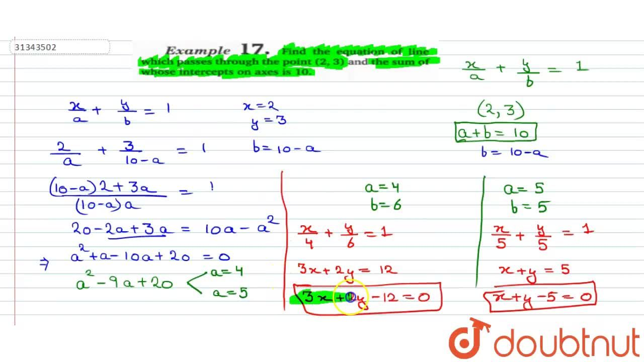 Find the equation of line which passes through the point (2,3) and the sum of whose intercepts on axes is 10.