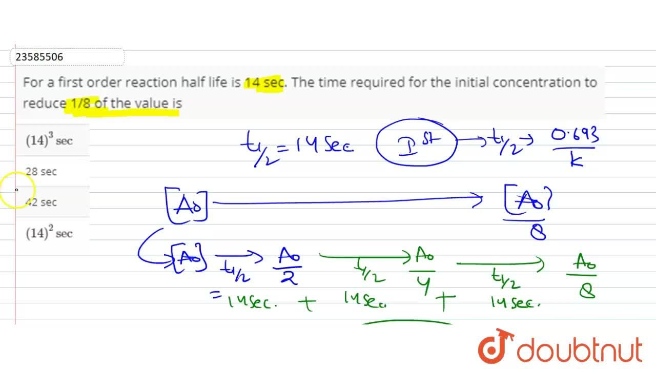 Solution for For a first order reaction half life is 14 sec. Th