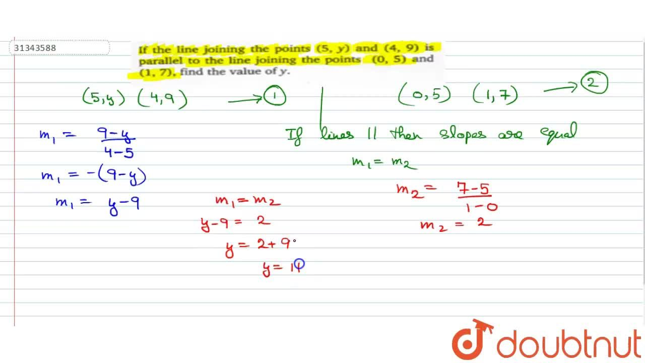 Solution for If the line joining the points (5,y) and (4,9)
