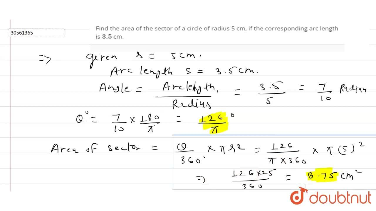 Find the area of the sector of a circle of radius 5 cm, if the corresponding  arc length is 3.5 cm.