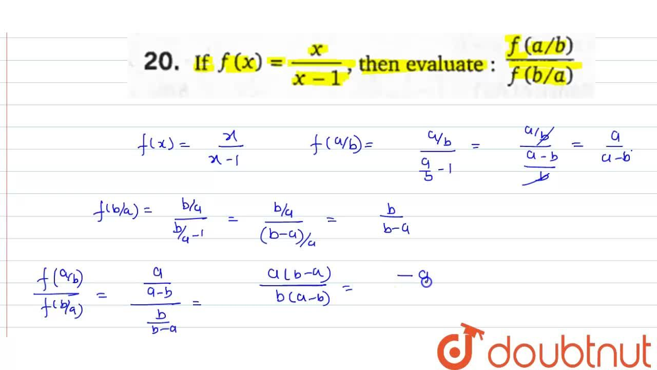 If f(x)=(x),(x-1), then evaluate : (f(a,,b)),(f(b,,a))
