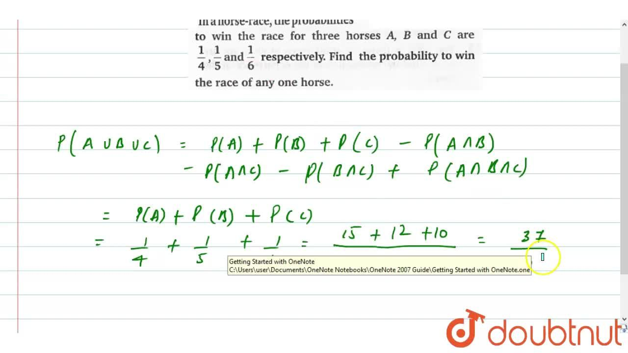 In a horse -race, the probabilities to win the race for three horses A,B and C are 1,4,1,5 and 1,6 respectively. Find the probability to win the race of any one horse.