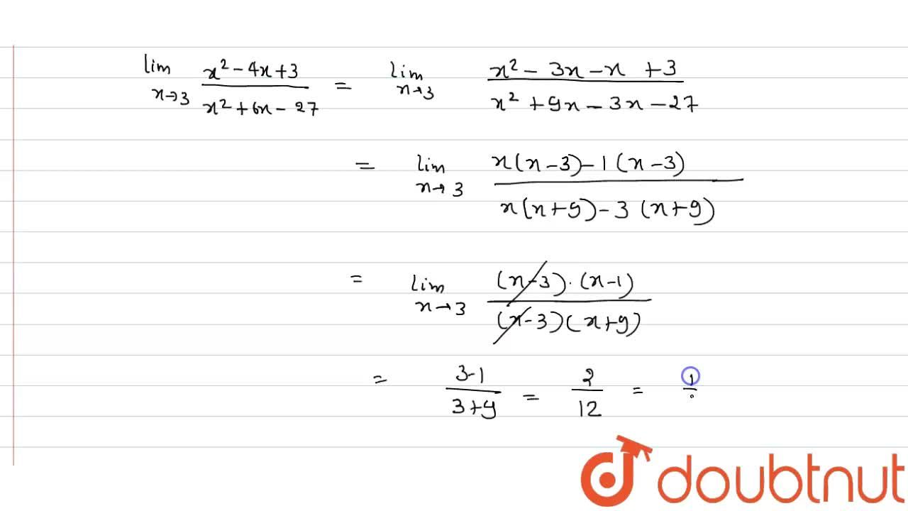 Solution for Evaluate: lim_(xrarr3) (x^(2)-4x+3),(x^(2)+6x- 27
