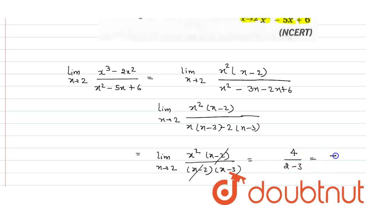 Solution for Evaluate: lim_(xrarr2) (x^(3)-2x^(2)),(x^(2)-5x+6