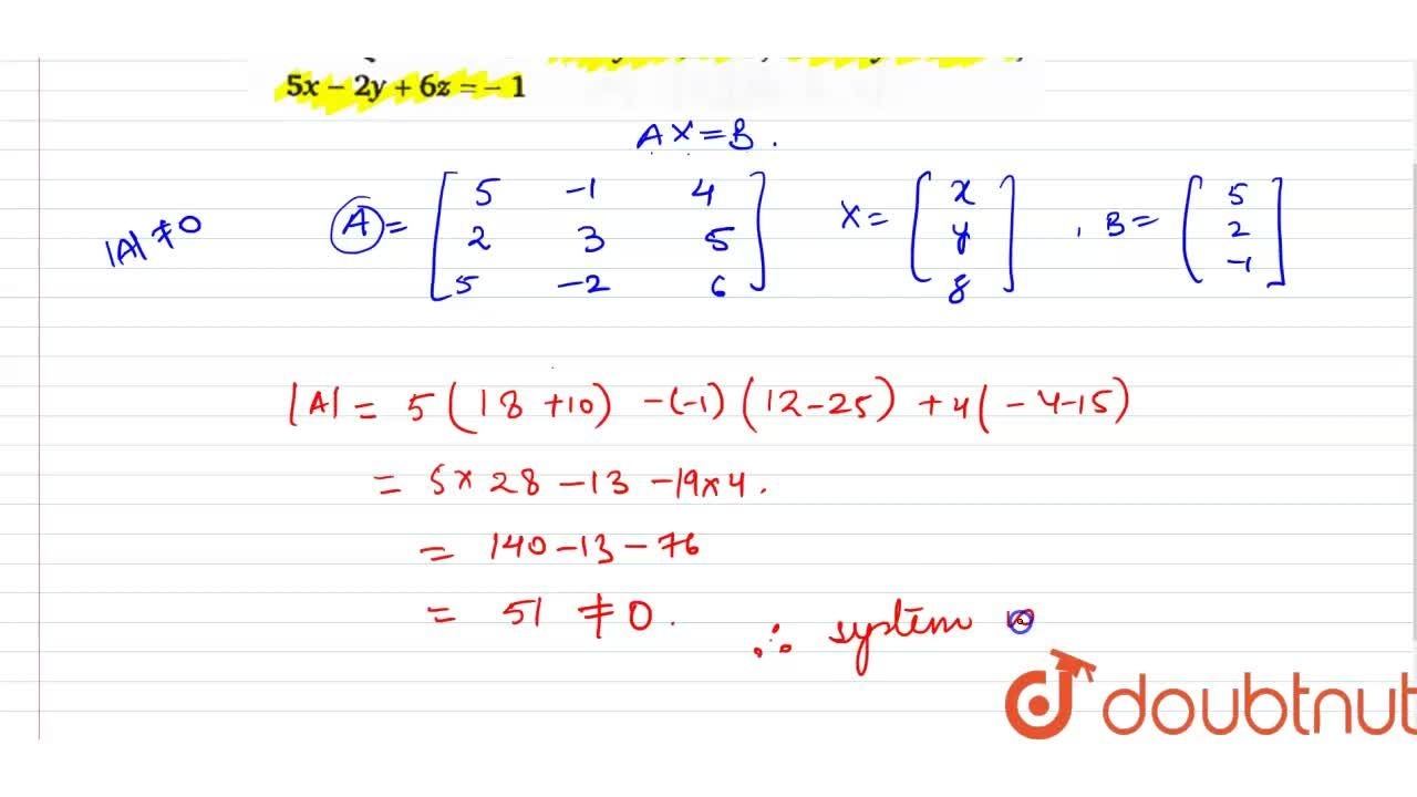 Examine the consistency of the system of equations in questions 1 to 6. <br> 5x-y+4z=5, 2x+3y+5z=2, 5x-2y+6z=-1