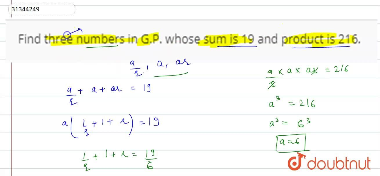 Solution for Find three numbers in G.P. whose sum is 19 and pro