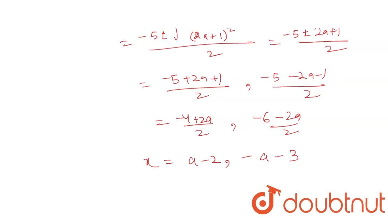 Solution for Solve x^(2)+5x-(a^(2)+a-6)=0.