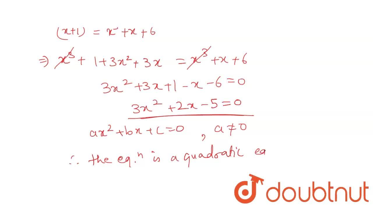 Solution for Check whether the equation (x+1)^(3)=x^(3)+x+6 i