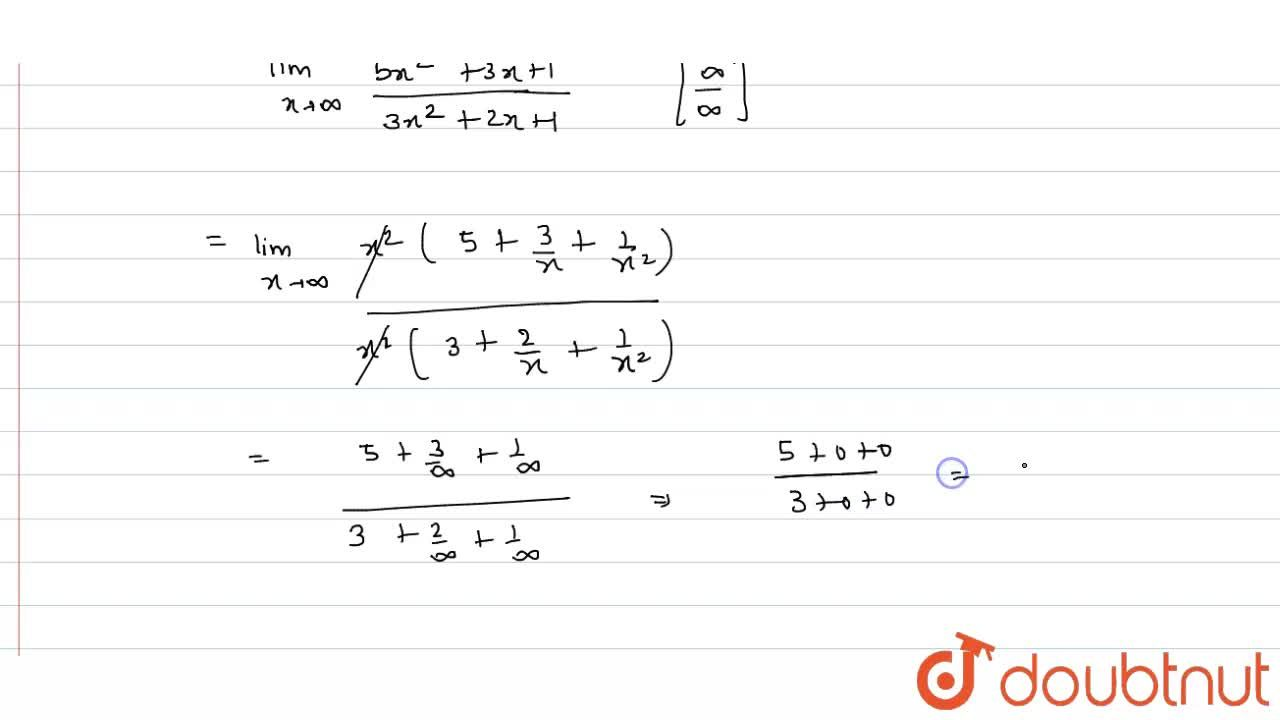Solution for  Evaluate: lim_(xrarroo) (5x^(2)+3x+1),(3x^(2)+2x