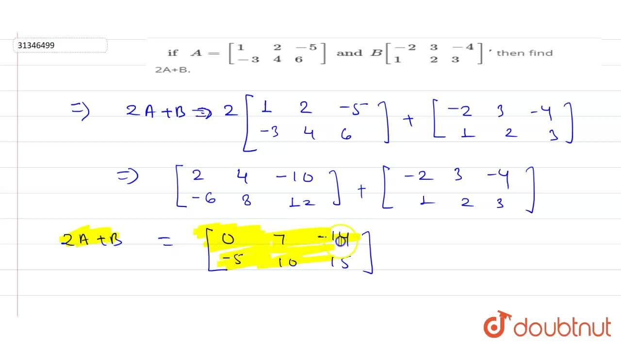 Solution for if A=[{:(1,2,-5),(-3,4,6):}]and  B[{:(-2,3,-4),(1