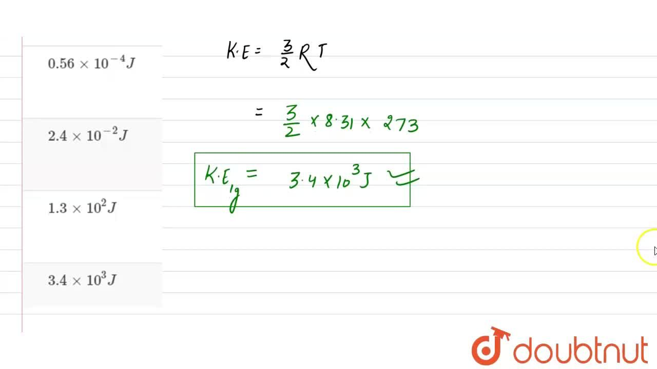 Solution for The kinetic energy of 1 g molecule of a gas, at no