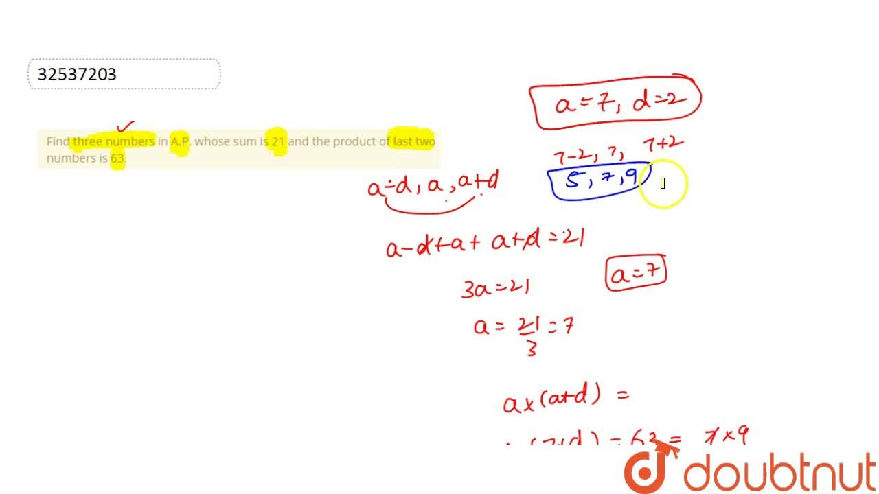 Find three numbers in A.P. whose sum is 21 and the product of last two numbers is 63.
