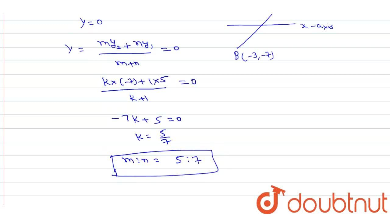 Find the ratio in which X-axis divides the line segment joining the points (8, 5)  and (-3, - 7).