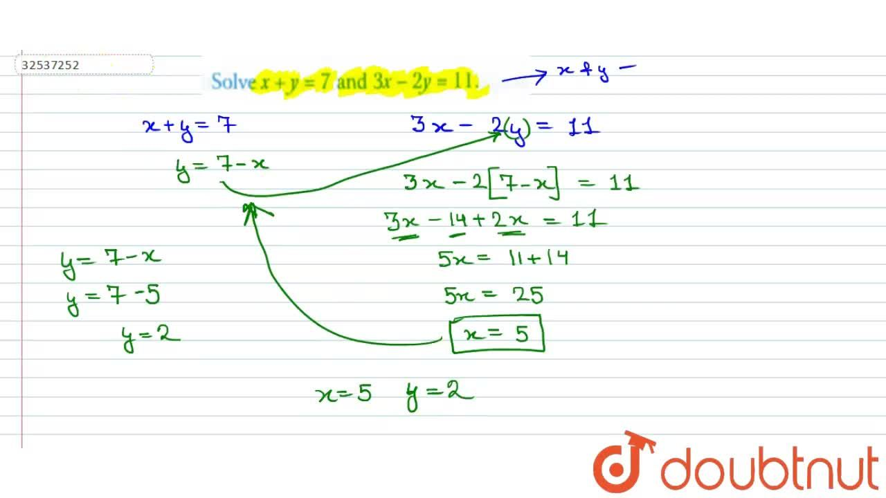 Solution for Solve x + y = 7 and 3x - 2y = 11.