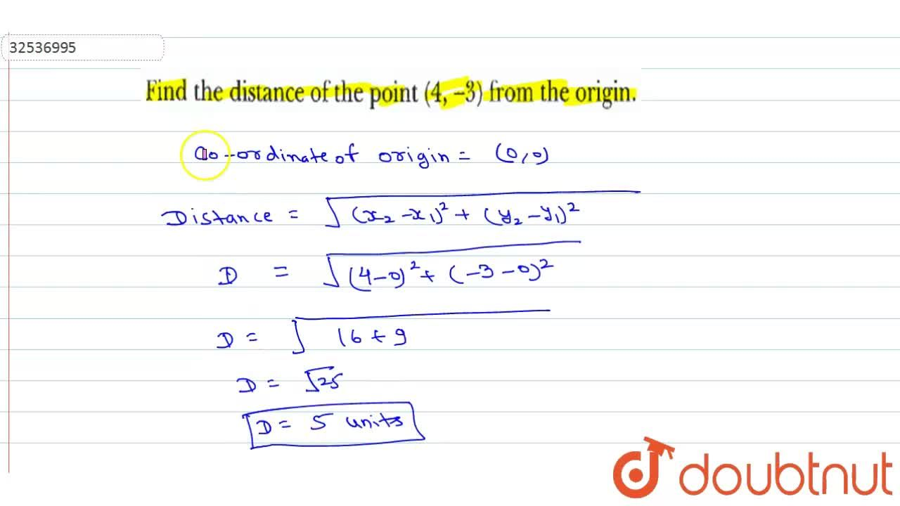 Find the distance of the point (4, -3) from the origin .