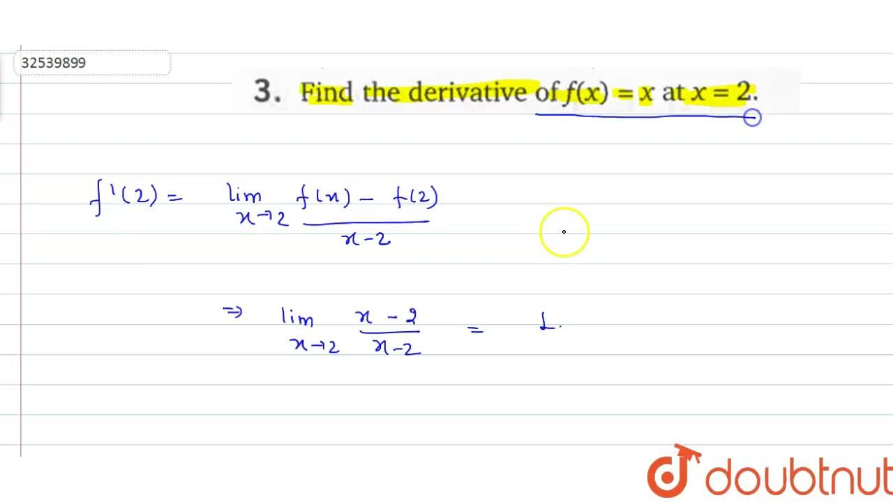Solution for Find the derivative of f(x)=x at x=2.