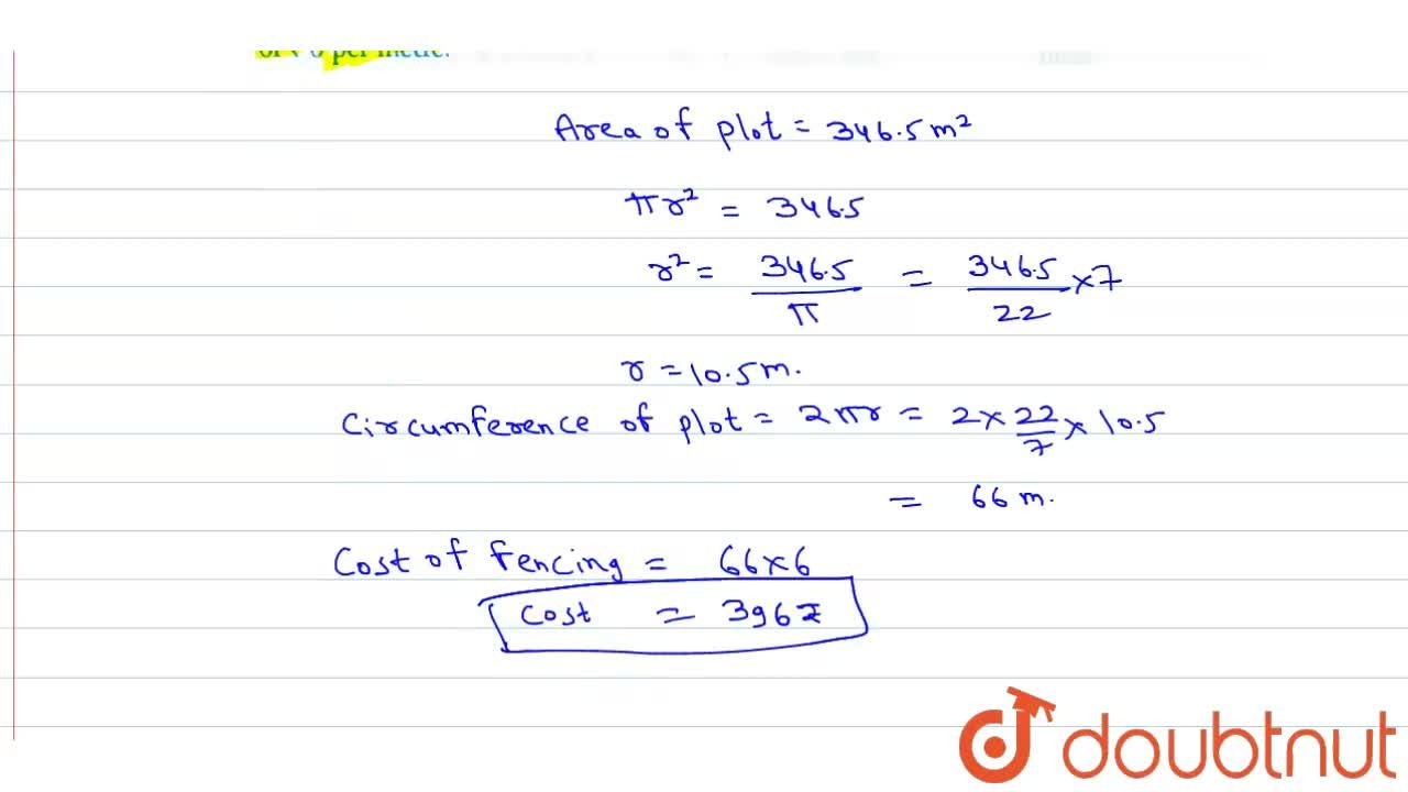The area of a circular plot is 346.5 m^(2). Calculate the cost of fencing the plot at the rate of Rs 6 per metre