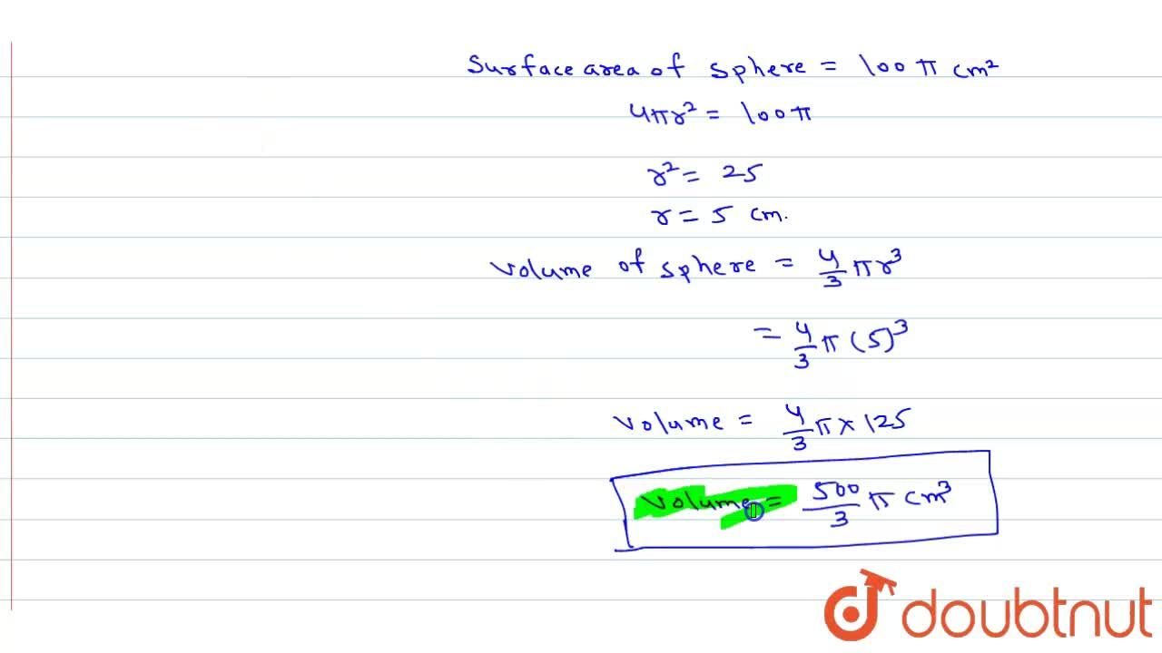 The surface area of a sphere is 100pi cm^(2) . Find its volume.